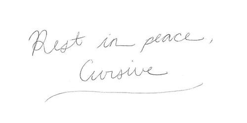 Rest in peace, cursive